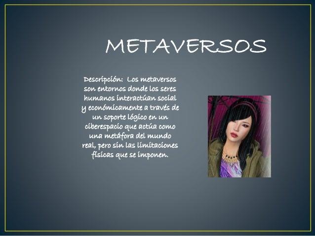 METAVERSOS Descripción: Los metaversos son entornos donde los seres humanos interactúan social y económicamente a través d...