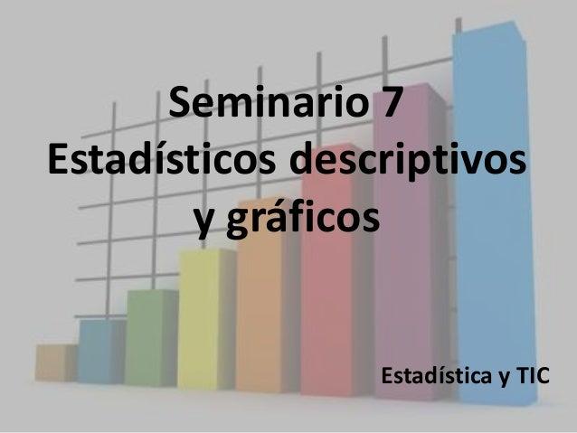 Seminario 7 Estadísticos descriptivos y gráficos Estadística y TIC