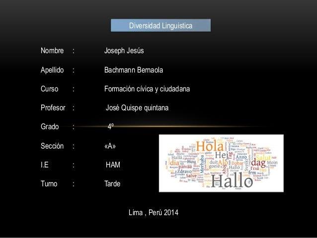 Diversidad Linguistica Nombre : Joseph Jesús Apellido : Bachmann Bernaola Curso : Formación cívica y ciudadana Profesor : ...