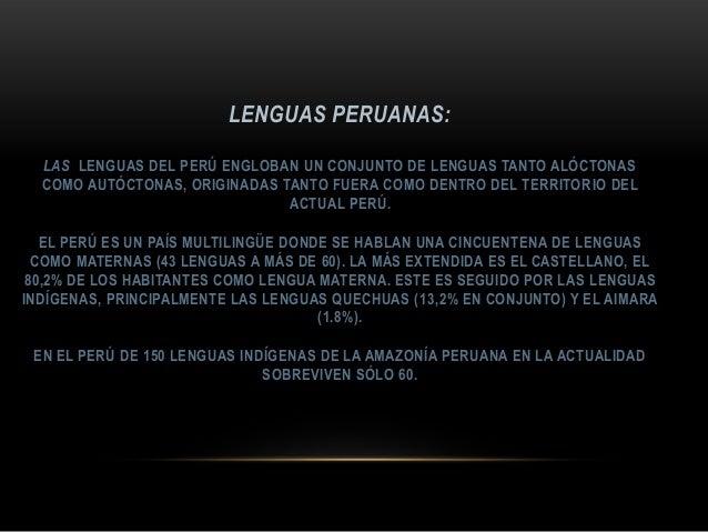 LENGUAS PERUANAS: LAS LENGUAS DEL PERÚ ENGLOBAN UN CONJUNTO DE LENGUAS TANTO ALÓCTONAS COMO AUTÓCTONAS, ORIGINADAS TANTO F...