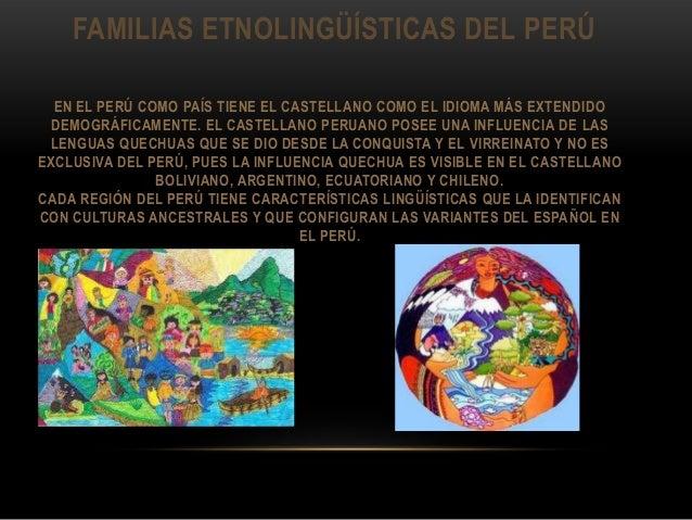 FAMILIAS ETNOLINGÜÍSTICAS DEL PERÚ EN EL PERÚ COMO PAÍS TIENE EL CASTELLANO COMO EL IDIOMA MÁS EXTENDIDO DEMOGRÁFICAMENTE....