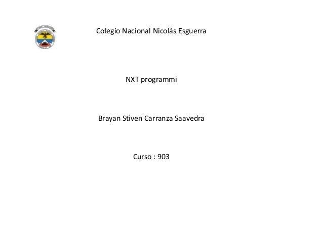 Colegio Nacional Nicolás Esguerra NXT programmi Brayan Stiven Carranza Saavedra Curso : 903