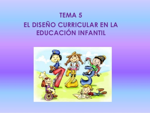 Tema 5 el dise o curricular en la educaci n infantil for Diseno curricular educacion inicial