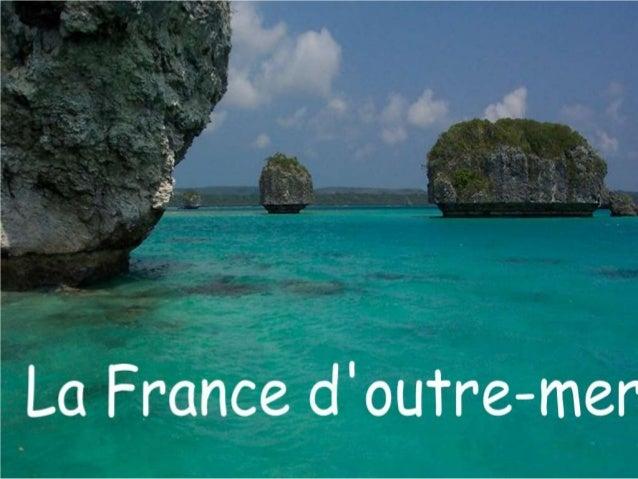 La France d'outre-mer la France, c'est l'Hexagone, mais c'est aussi la métropole pour les habitants de la guadeloupe,la gu...