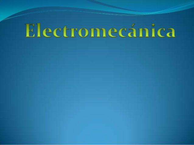 subtemas  Que es electromecánica  Historia de la electromecánica  personajes de la electromecánica  Proyectos de la el...