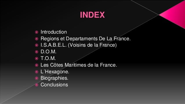 INDEX  Introduction  Regions et Departaments De La France.  I.S.A.B.E.L. (Voisins de la France)  D.O.M.  T.O.M.  Les...