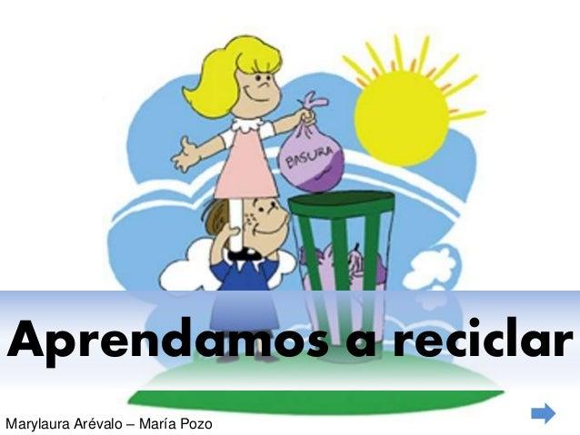 Aprendamos a reciclar Marylaura Arévalo – María Pozo
