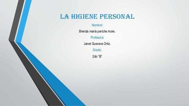 """La higiene personal Nombre: Brenda maría periche more. Profesora: Janet Guevara Ortiz. Grado: 2do """"B"""""""