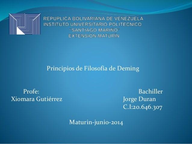 Principios de Filosofía de Deming Profe: Bachiller Xiomara Gutiérrez Jorge Duran C.I:20.646.307 Maturin-junio-2014