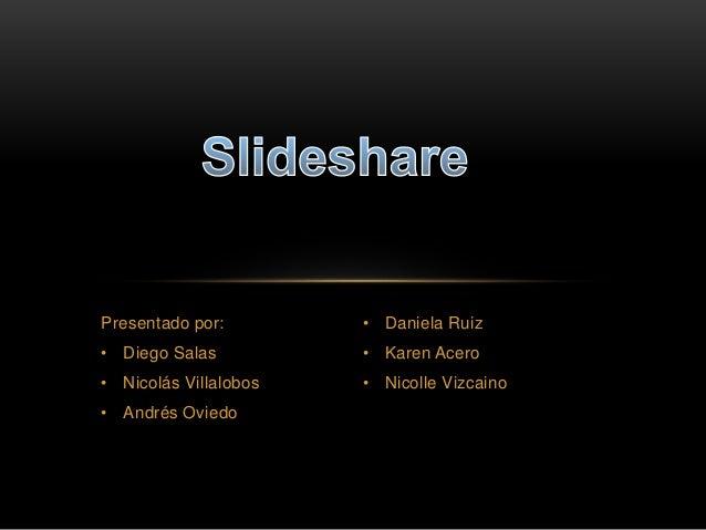 Presentado por: • Diego Salas • Nicolás Villalobos • Andrés Oviedo • Daniela Ruiz • Karen Acero • Nicolle Vizcaino