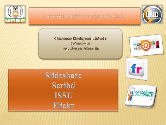 Slideshare Es una aplicación web donde se pueden almacenar presentaciones de diapositivas, las cuales se integran dentro d...