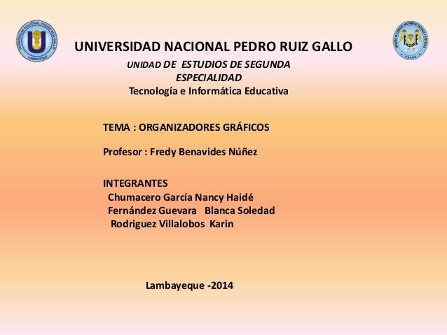 UNIDAD DE ESTUDIOS DE SEGUNDA ESPECIALIDAD Tecnología e Informática Educativa TEMA : ORGANIZADORES GRÁFICOS INTEGRANTES Ch...