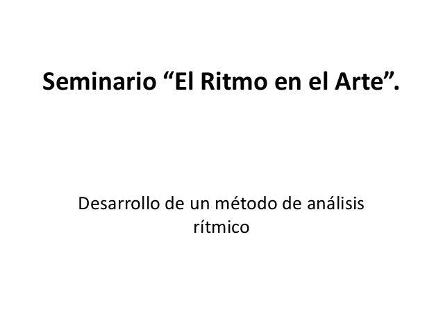 """Seminario """"El Ritmo en el Arte"""". Desarrollo de un método de análisis rítmico"""