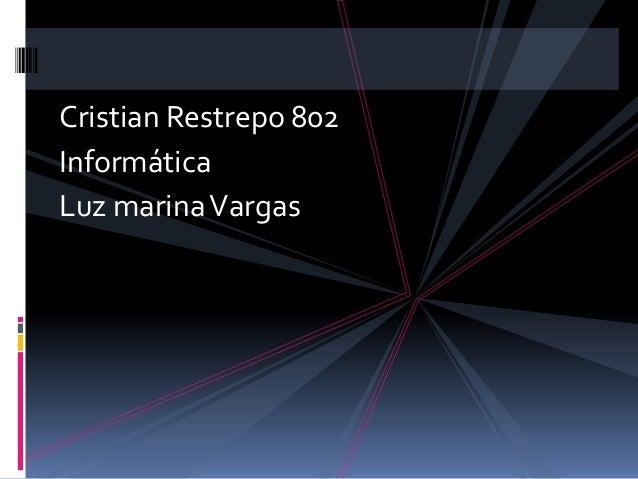 Cristian Restrepo 802 Informática Luz marinaVargas