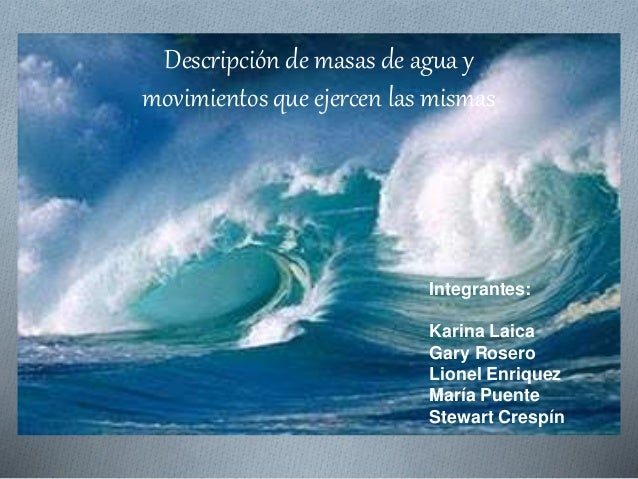 Descripción de masas de agua y movimientos que ejercen las mismas Integrantes: Karina Laica Gary Rosero Lionel Enriquez Ma...