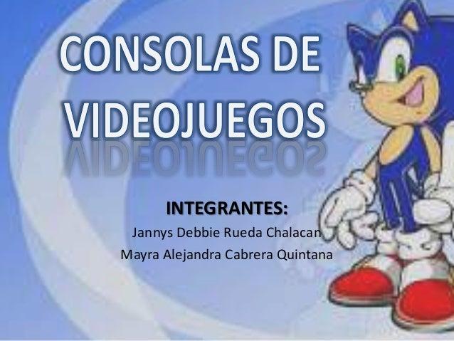 INTEGRANTES: Jannys Debbie Rueda Chalacan Mayra Alejandra Cabrera Quintana