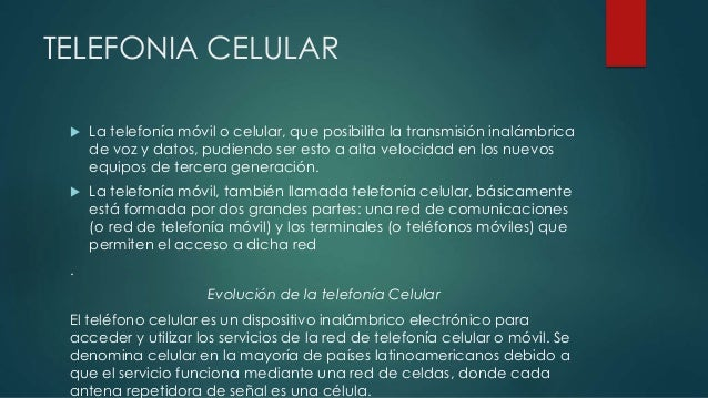 TELEFONIA CELULAR   La telefonía móvil o celular, que posibilita la transmisión inalámbrica  de voz y datos, pudiendo ser...