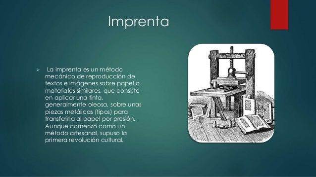 Imprenta   La imprenta es un método  mecánico de reproducción de  textos e imágenes sobre papel o  materiales similares, ...