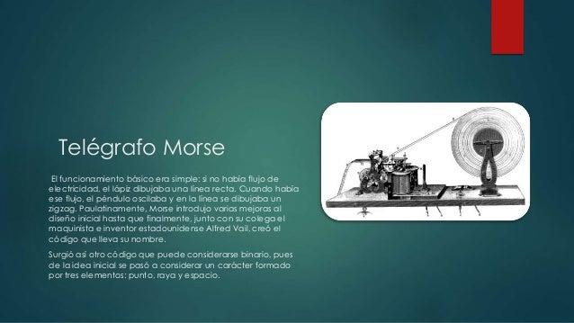Telégrafo Morse  El funcionamiento básico era simple: si no había flujo de  electricidad, el lápiz dibujaba una línea rect...
