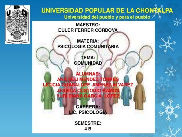 UNIVERSIDAD POPULAR DE LA CHONTALPA  Universidad del pueblo y para el pueblo  MAESTRO:  EULER FERRER CÓRDOVA  MATERIA:  PS...