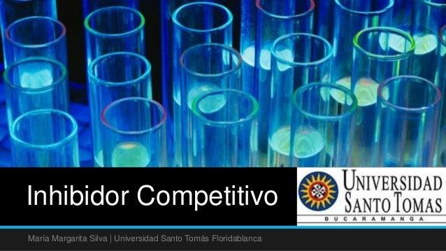 Inhibidor Competitivo  María Margarita Silva | Universidad Santo Tomás Floridablanca