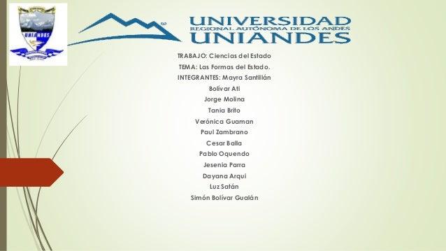 TRABAJO: Ciencias del Estado  TEMA: Las Formas del Estado.  INTEGRANTES: Mayra Santillán  Bolívar Ati  Jorge Molina  Tania...