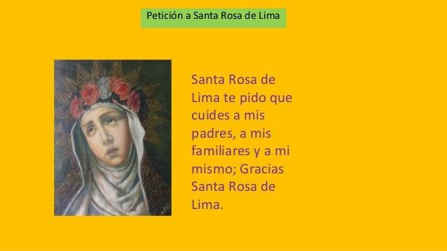 Petición a Santa Rosa de Lima  Santa Rosa de  Lima te pido que  cuides a mis  padres, a mis  familiares y a mi  mismo; Gra...