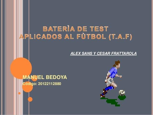 MANUEL BEDOYA  Código: 20122112880  ALEX SANS Y CESAR FRATTAROLA