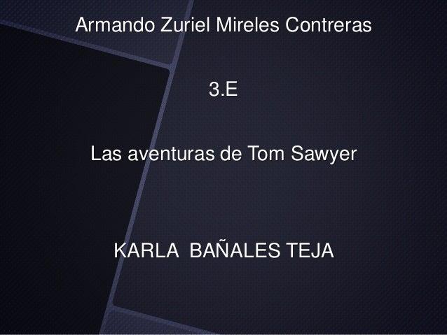 Armando Zuriel Mireles Contreras  3.E  Las aventuras de Tom Sawyer  KARLA BAÑALES TEJA
