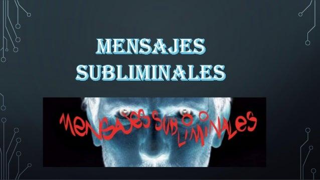 MENSAJE O SEÑAL DISEÑADA PARA PASAR POR DEBAJO (SUB) DE LOS LÍMITES (LIMINAL) NORMALES DE PERCEPCIÓN.  DEFINICIÓN:  los me...