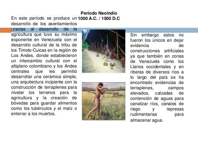 Período Neoindio  En este período se produce un 1000 A.C. / 1500 D.C  desarrollo de los asentamientos  gracias al desarrol...