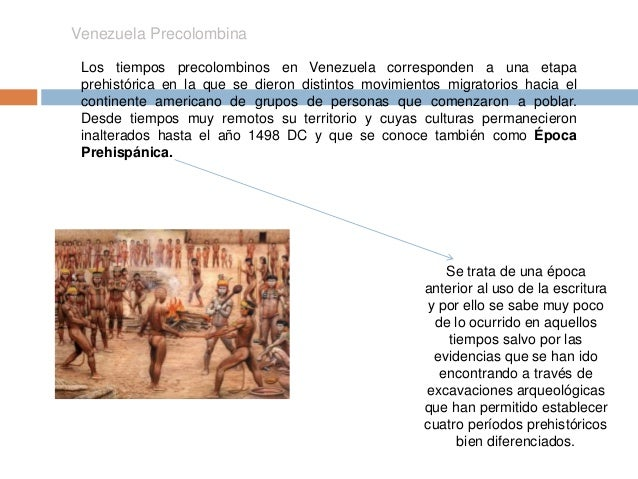 Venezuela Precolombina  Los tiempos precolombinos en Venezuela corresponden a una etapa  prehistórica en la que se dieron ...