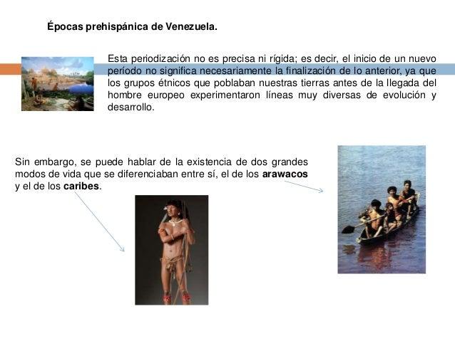 Épocas prehispánica de Venezuela.  Esta periodización no es precisa ni rígida; es decir, el inicio de un nuevo  período no...