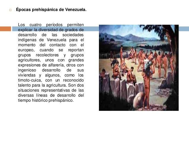  Épocas prehispánica de Venezuela.  Los cuatro períodos permiten  explicar la diversidad de grados de  desarrollo de las ...