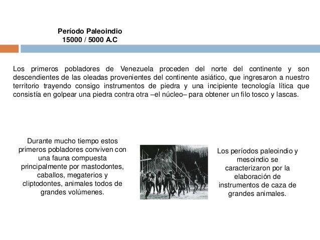 Período Paleoindio  15000 / 5000 A.C  Los primeros pobladores de Venezuela proceden del norte del continente y son  descen...