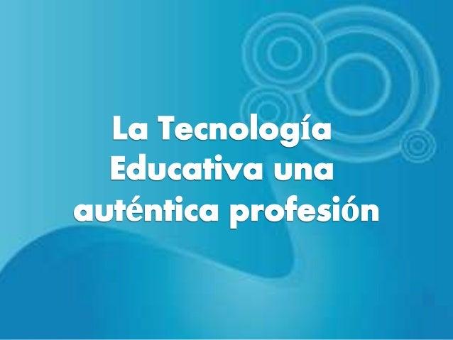 De acuerdo con Saettler (1990) las  actividades relacionadas con la Tecnología  Educativa (TE) provienen desde los tiempos...