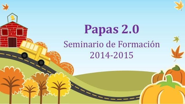 Papas 2.0  Seminario de Formación  2014-2015