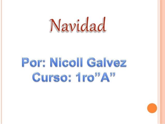 "Navidad  Por:  Nicoll Galvez Curso:  1 ro""A"""