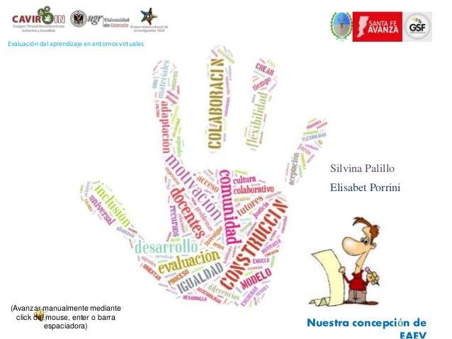 Evaluación del aprendizaje en entornos virtuales Silvina Palillo Elisabet Porrini Nuestra concepción de (Avanzar manualmen...