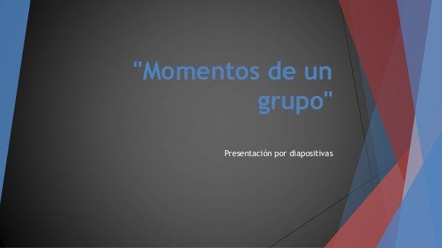 """""""Momentos de un grupo"""" Presentación por diapositivas"""