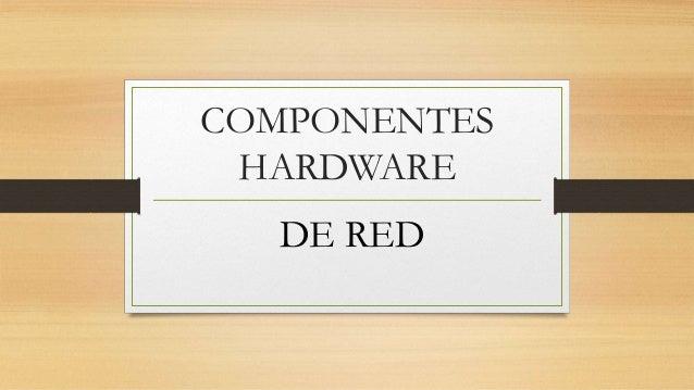 COMPONENTES HARDWARE DE RED