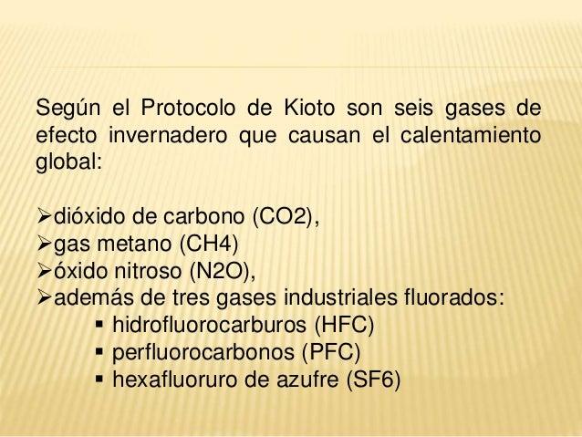 Según el Protocolo de Kioto son seis gases de efecto invernadero que causan el calentamiento global: dióxido de carbono (...