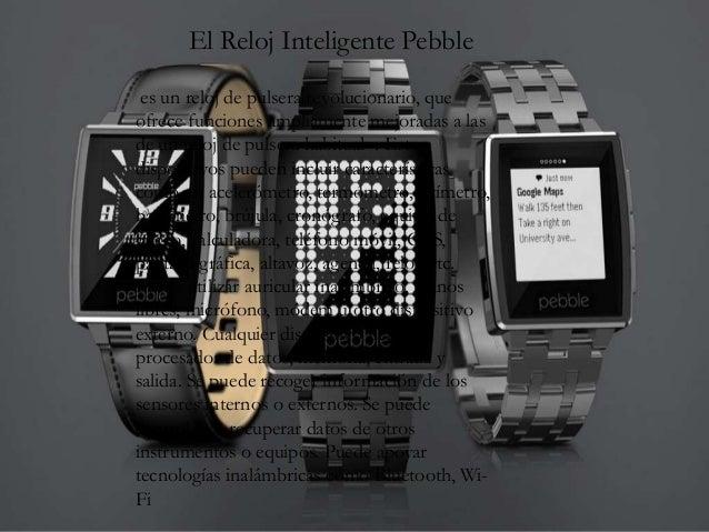 El Reloj Inteligente Pebble es un reloj de pulsera revolucionario, que ofrece funciones ampliamente mejoradas a las de un ...