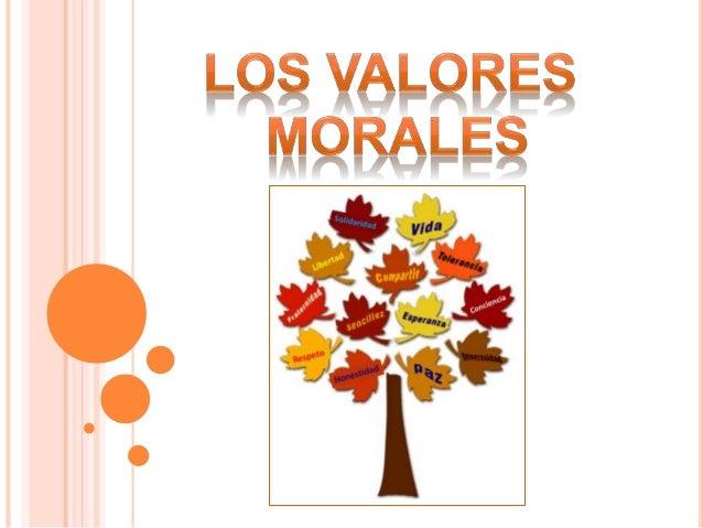 Los Valores Morales son todas las cosas que proveen a las personas a defender y crecer en su dignidad.Los valores morales ...