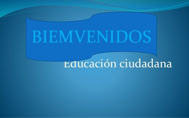 Educación ciudadana BIEMVENIDOS