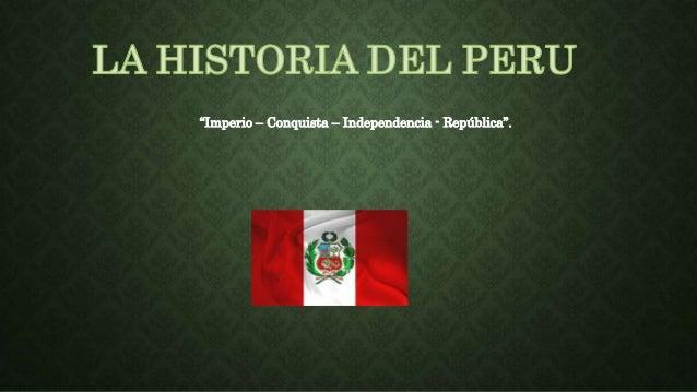 """""""Imperio – Conquista – Independencia - República""""."""