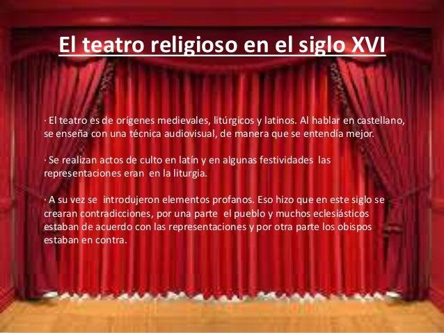 El teatro religioso en el siglo XVI · El teatro es de orígenes medievales, litúrgicos y latinos. Al hablar en castellano, ...