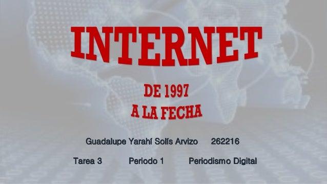 Guadalupe Yarahí Solís Arvizo 262216 Tarea 3 Periodo 1 Periodismo Digital
