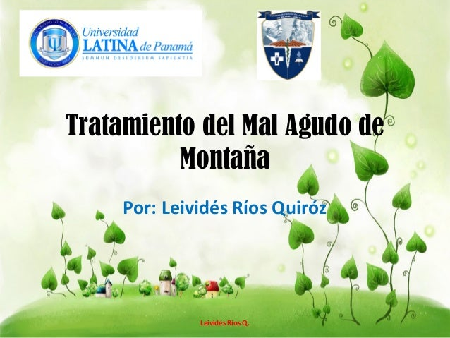 Tratamiento del Mal Agudo de Montaña Por: Leividés Ríos Quiróz Leividés Ríos Q.