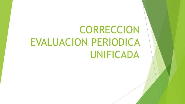 CORRECCION EVALUACION PERIODICA UNIFICADA